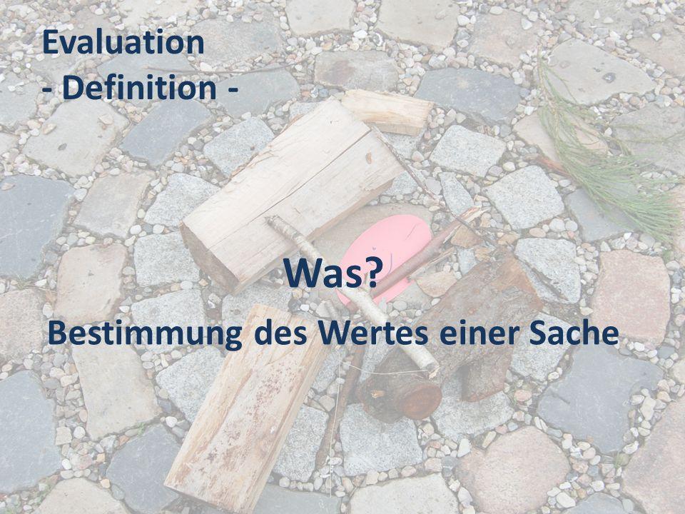 Evaluation - Definition - Was? Bestimmung des Wertes einer Sache