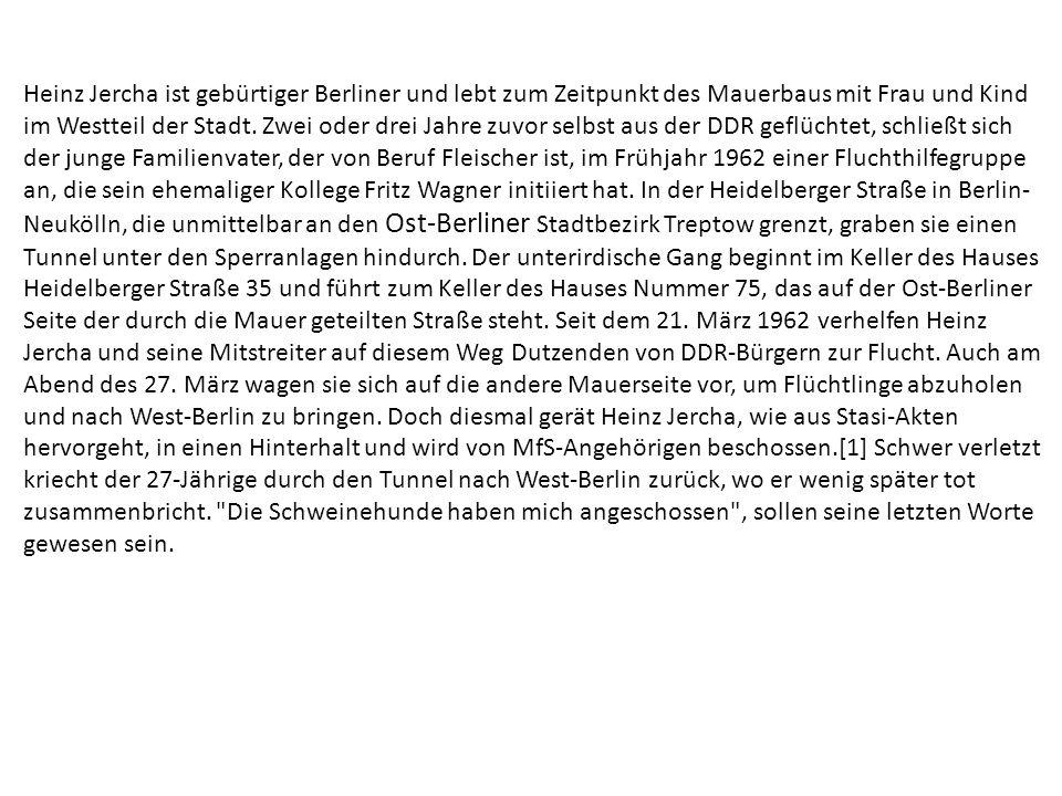 Heinz Jercha ist gebürtiger Berliner und lebt zum Zeitpunkt des Mauerbaus mit Frau und Kind im Westteil der Stadt. Zwei oder drei Jahre zuvor selbst a
