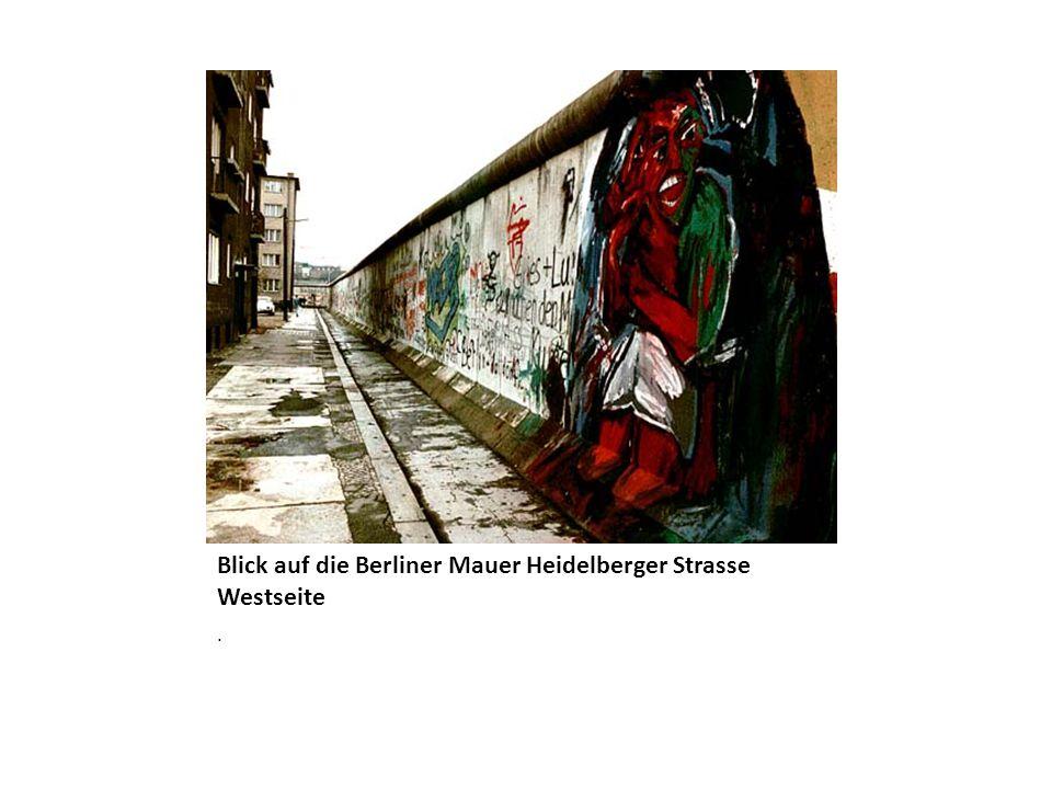 Blick auf die Berliner Mauer Heidelberger Strasse Westseite.