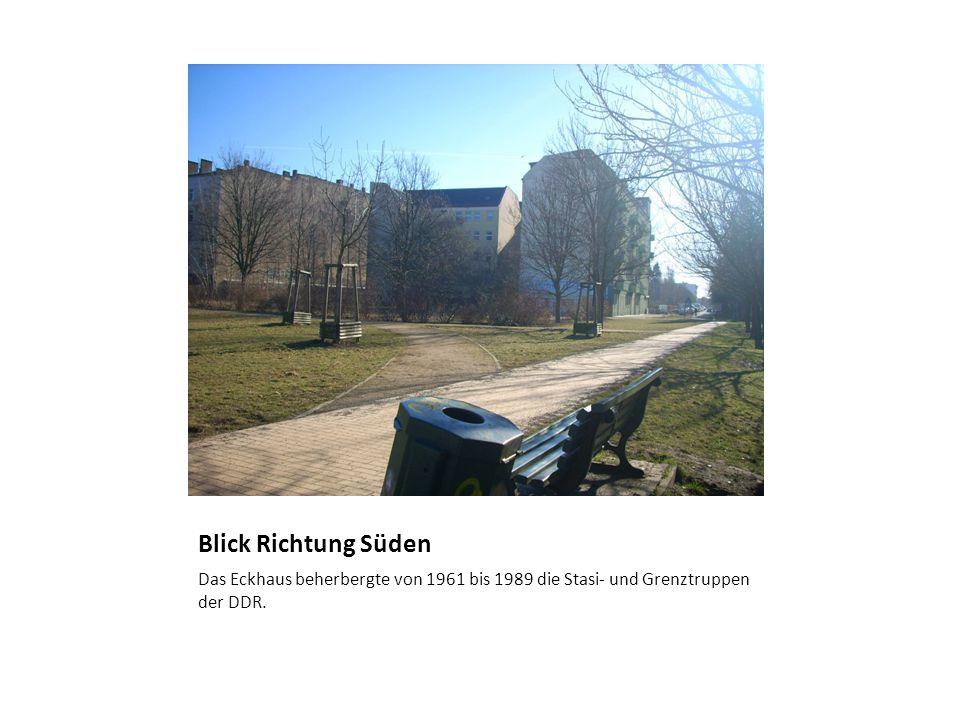 Blick Richtung Süden Das Eckhaus beherbergte von 1961 bis 1989 die Stasi- und Grenztruppen der DDR.