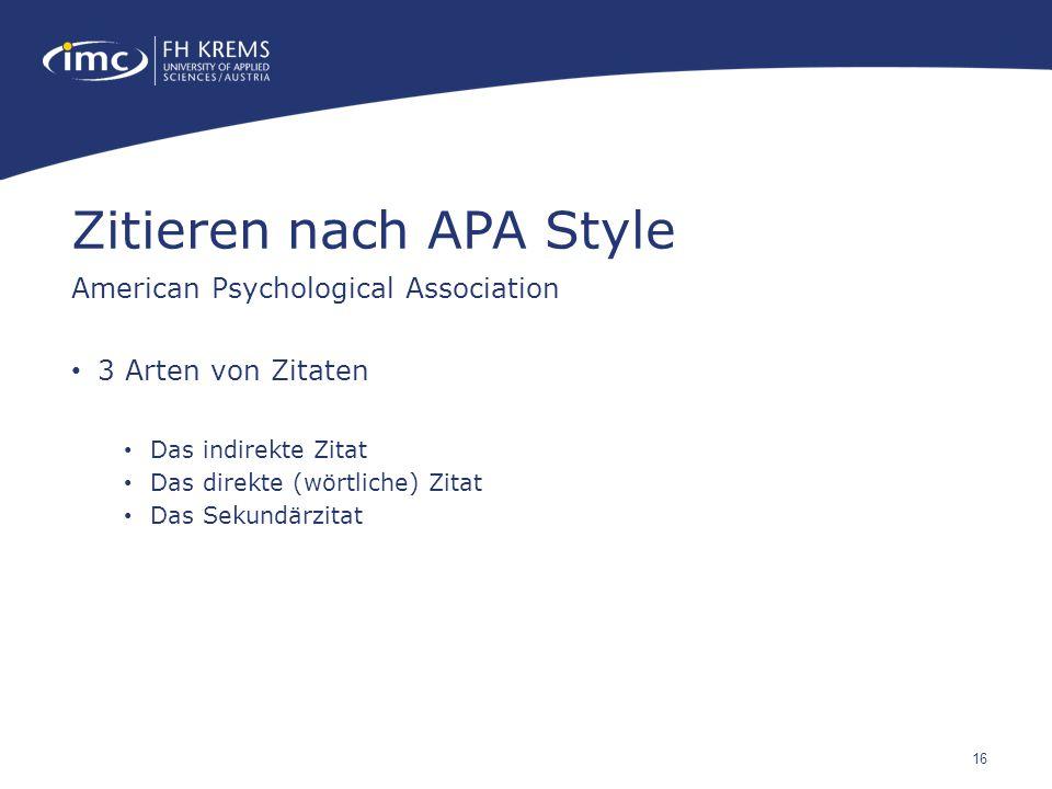 16 3 Arten von Zitaten Das indirekte Zitat Das direkte (wörtliche) Zitat Das Sekundärzitat Zitieren nach APA Style American Psychological Association