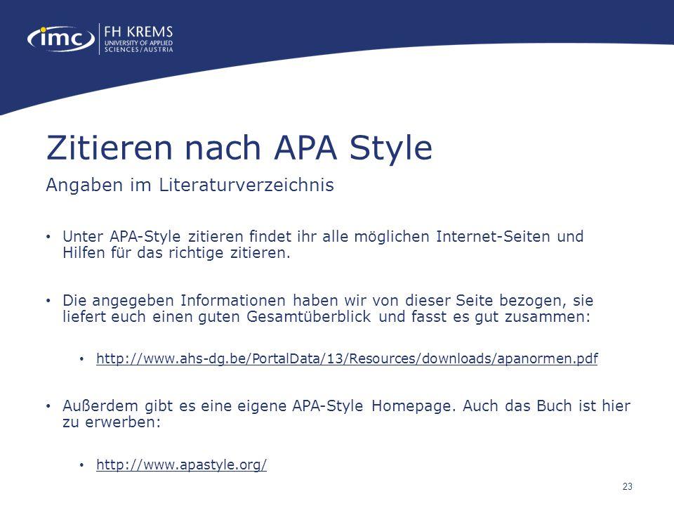 23 Unter APA-Style zitieren findet ihr alle möglichen Internet-Seiten und Hilfen für das richtige zitieren. Die angegeben Informationen haben wir von