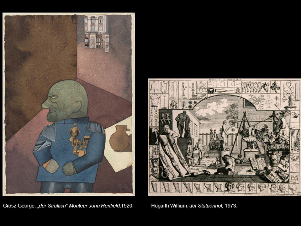 """Hogarth William, der Statuenhof, 1973.Grosz George, """"der Sträflich Monteur John Hertfield,1920."""