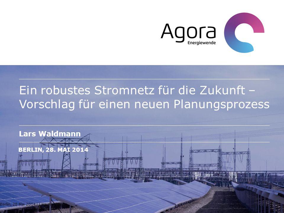 Ein robustes Stromnetz für die Zukunft – Vorschlag für einen neuen Planungsprozess Lars Waldmann BERLIN, 28. MAI 2014 Berlin, 28 Mai 2014   Lars Waldm