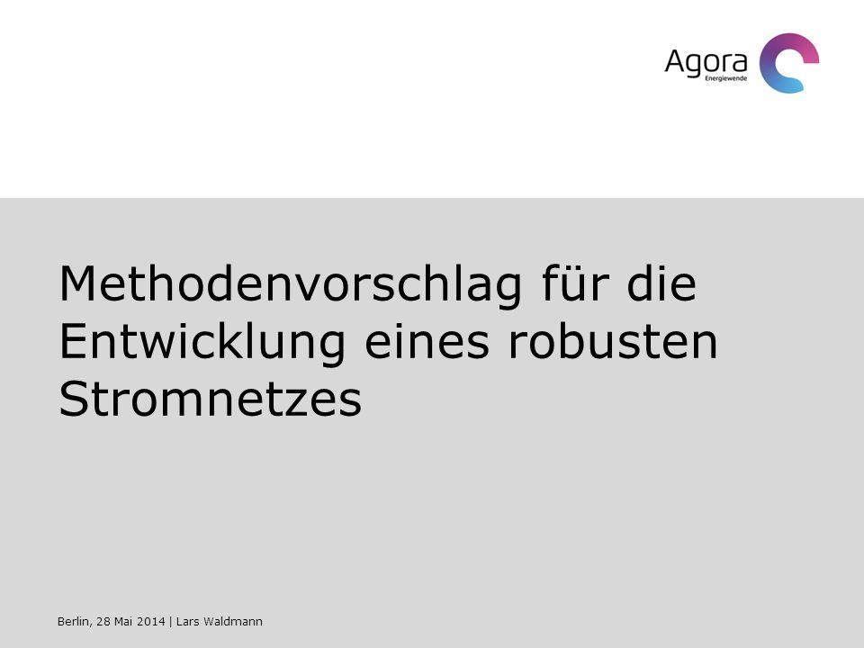 Methodenvorschlag für die Entwicklung eines robusten Stromnetzes Berlin, 28 Mai 2014   Lars Waldmann