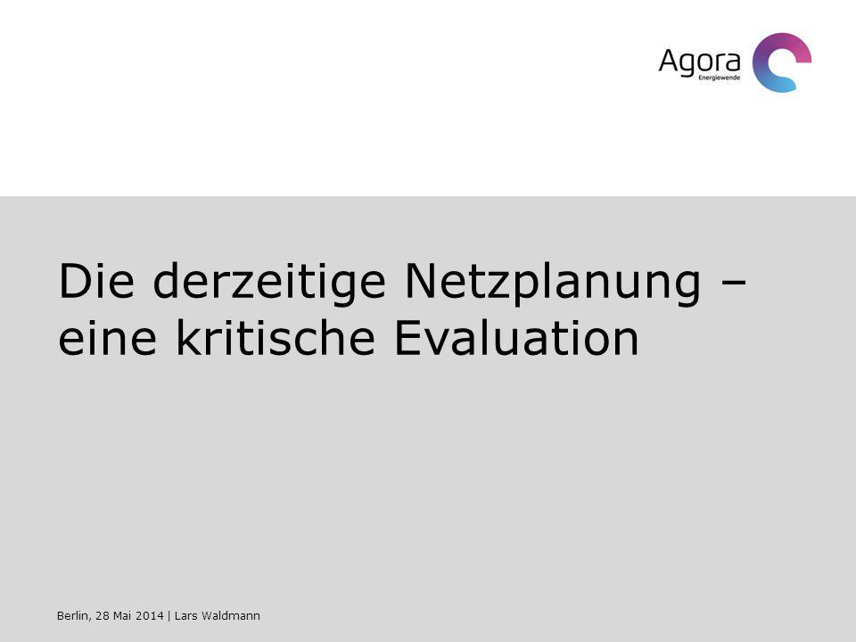 Die derzeitige Netzplanung – eine kritische Evaluation Berlin, 28 Mai 2014   Lars Waldmann