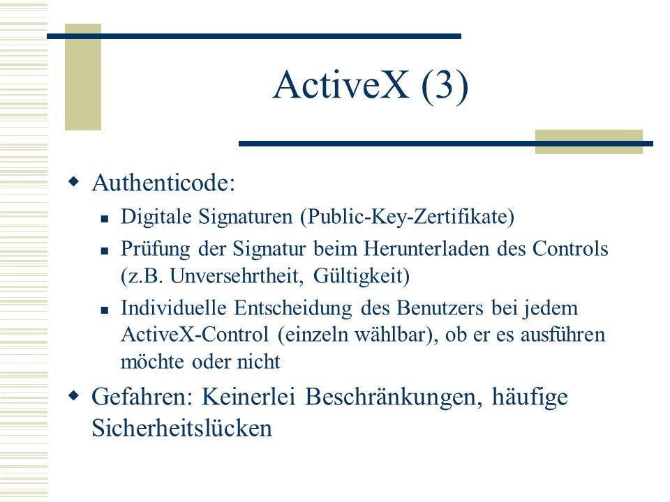 ActiveX (3)  Authenticode: Digitale Signaturen (Public-Key-Zertifikate) Prüfung der Signatur beim Herunterladen des Controls (z.B.
