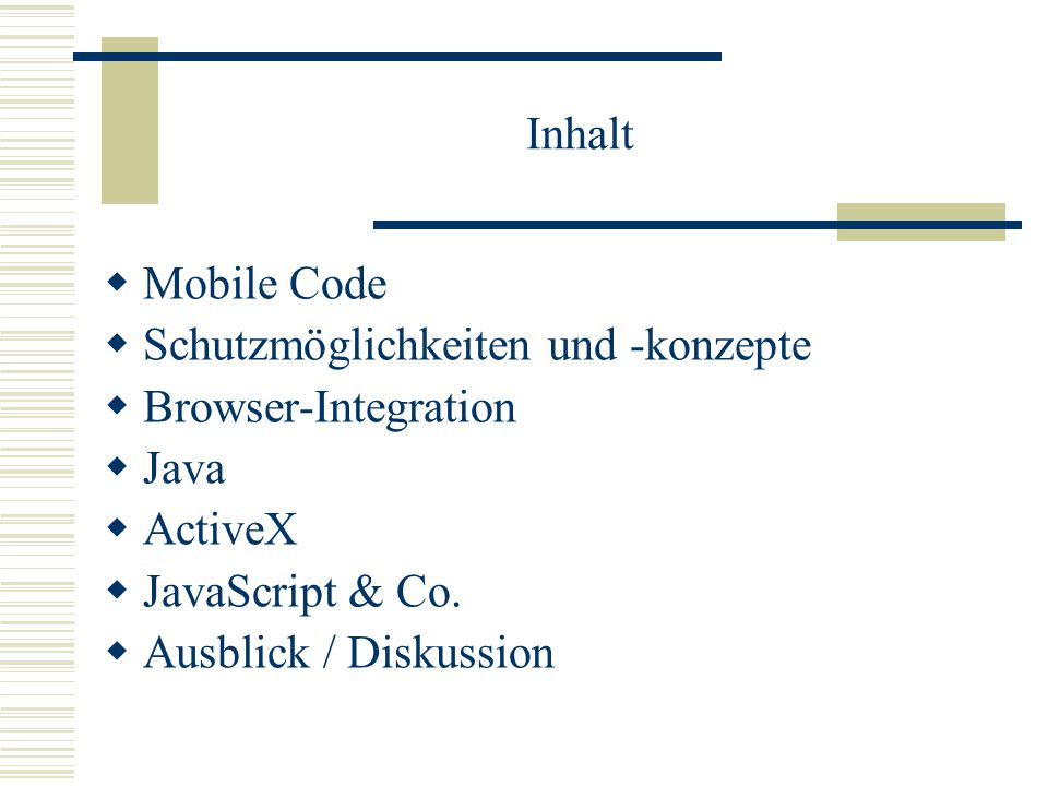 Inhalt  Mobile Code  Schutzmöglichkeiten und -konzepte  Browser-Integration  Java  ActiveX  JavaScript & Co.