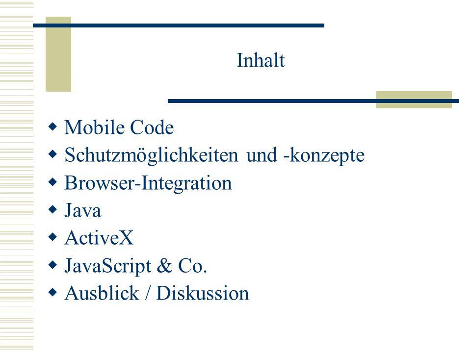 """ActiveX (2)  Arten von ActiveX-Controls: Native Code: Am gefährlichsten, direkt ausführbar, """"Vollzugriff auf den Rechner Java Bytecode: Für JVM (Sandbox oder privilegiert), Überwachung möglich Mischform: Genauso gefährlich wie Native Code"""