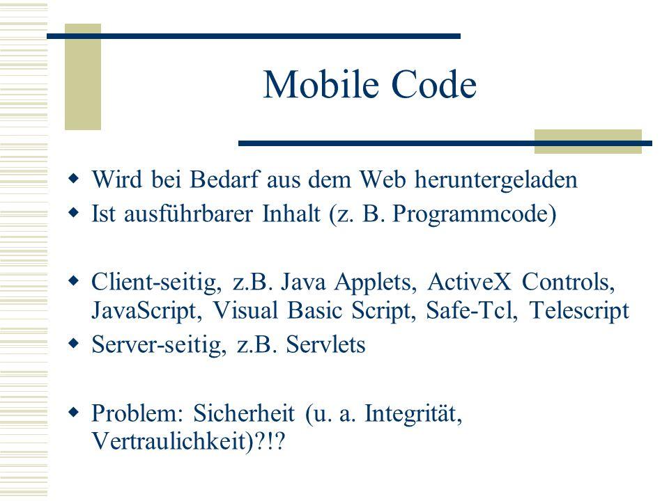 Mobile Code  Wird bei Bedarf aus dem Web heruntergeladen  Ist ausführbarer Inhalt (z.