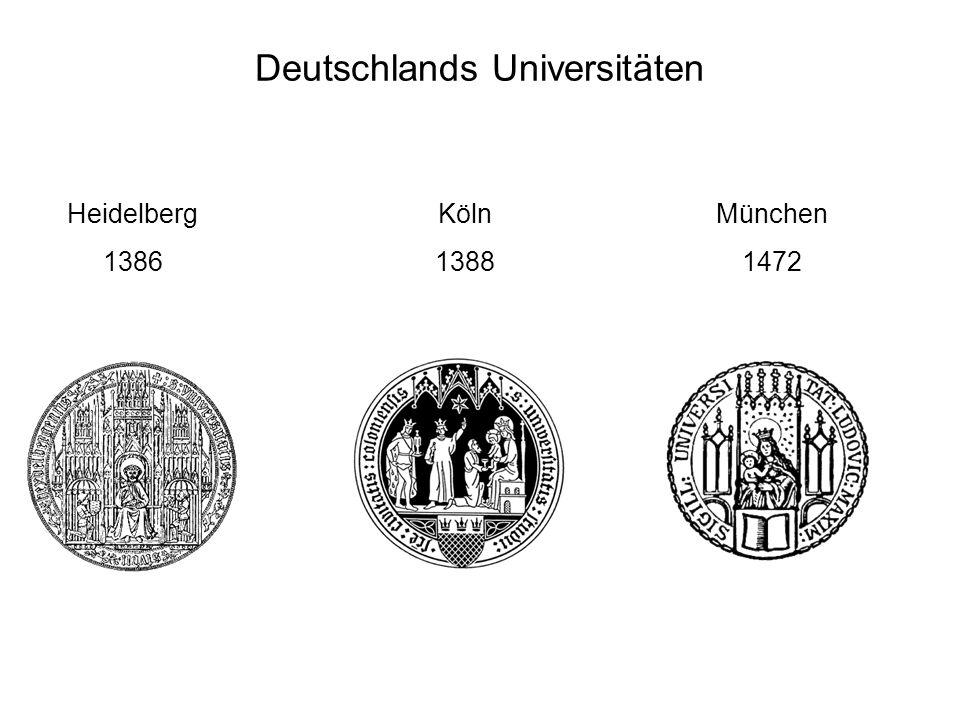 Deutschlands Universitäten Köln 1388 Heidelberg 1386 München 1472