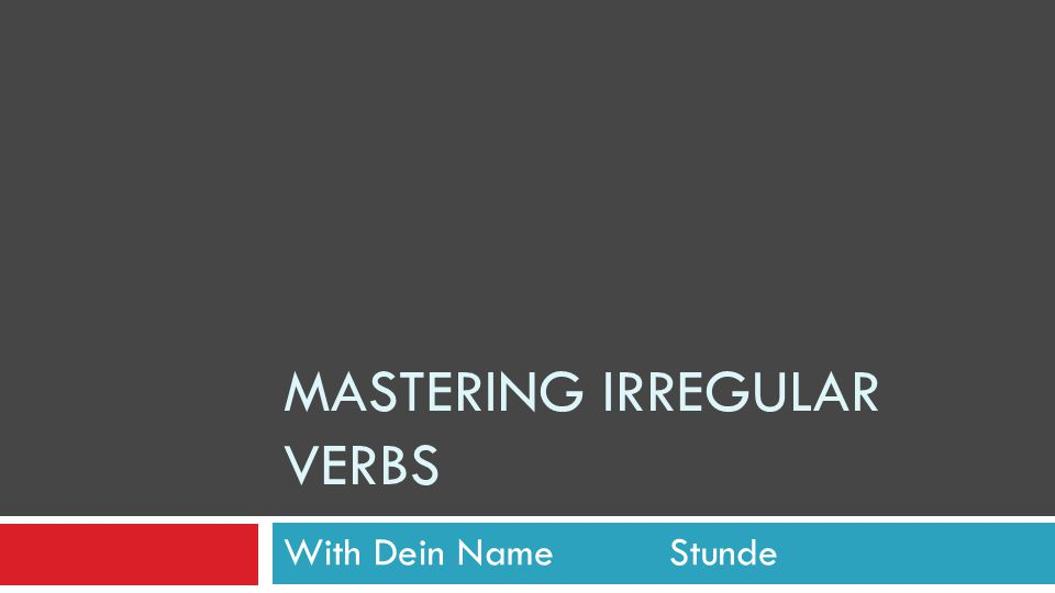 MASTERING IRREGULAR VERBS With Dein Name Stunde