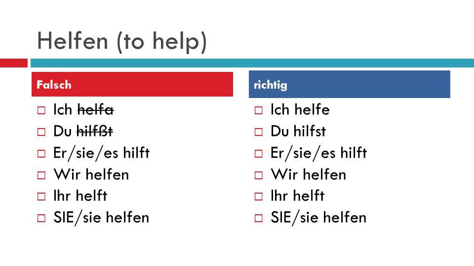 Helfen (to help)  Ich helfa  Du hilfßt  Er/sie/es hilft  Wir helfen  Ihr helft  SIE/sie helfen  Ich helfe  Du hilfst  Er/sie/es hilft  Wir helfen  Ihr helft  SIE/sie helfen Falsch richtig