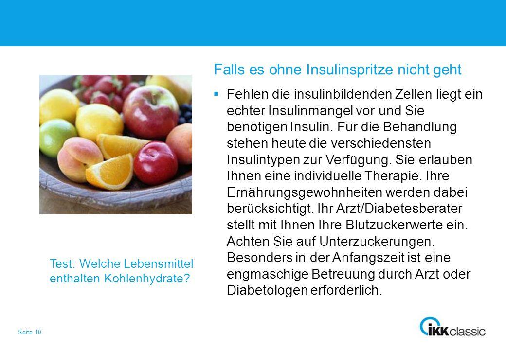Seite 10 Falls es ohne Insulinspritze nicht geht  Fehlen die insulinbildenden Zellen liegt ein echter Insulinmangel vor und Sie benötigen Insulin. Fü