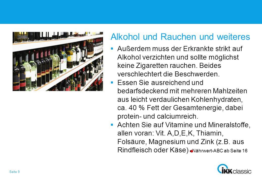 Seite 9 Alkohol und Rauchen und weiteres  Außerdem muss der Erkrankte strikt auf Alkohol verzichten und sollte möglichst keine Zigaretten rauchen. Be