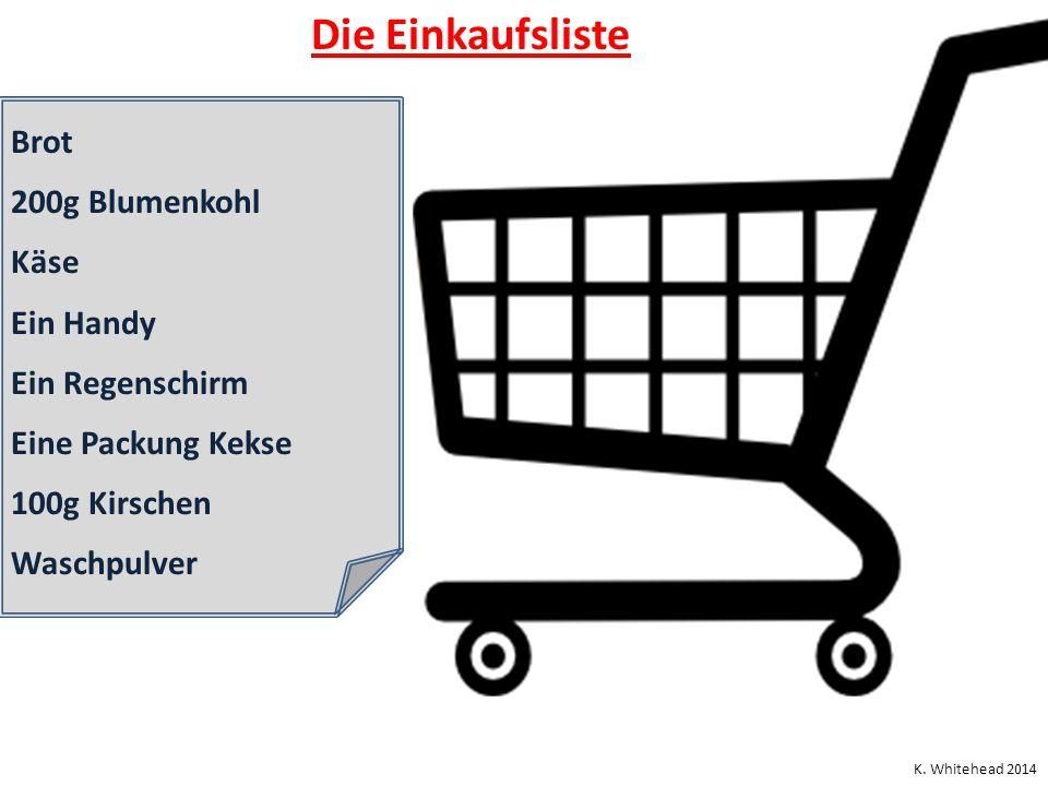 Die Einkaufsliste Brot 200g Blumenkohl Käse Ein Handy Ein Regenschirm Eine Packung Kekse 100g Kirschen Waschpulver K. Whitehead 2014