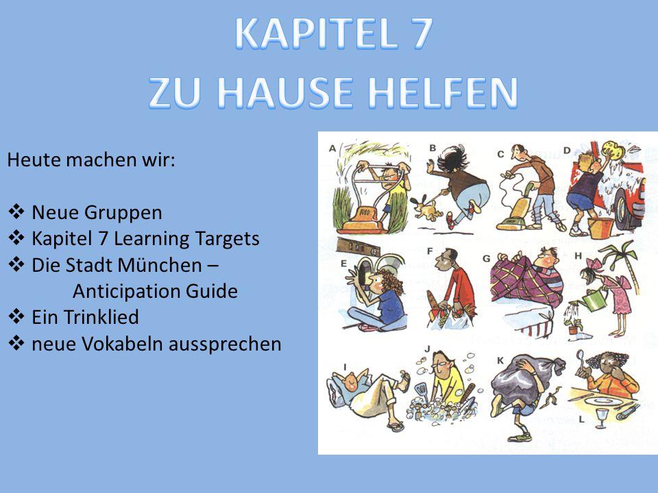 Heute machen wir:  Neue Gruppen  Kapitel 7 Learning Targets  Die Stadt München – Anticipation Guide  Ein Trinklied  neue Vokabeln aussprechen