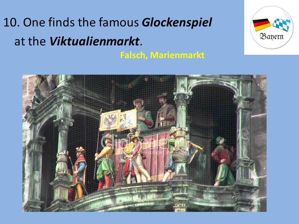 10. One finds the famous Glockenspiel at the Viktualienmarkt. Falsch, Marienmarkt