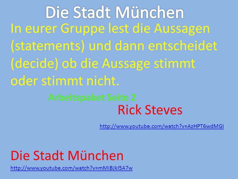 http://www.youtube.com/watch?v=AzHPT6wdMGI Rick Steves http://www.youtube.com/watch?v=mMiBJkI5A7w In eurer Gruppe lest die Aussagen (statements) und d