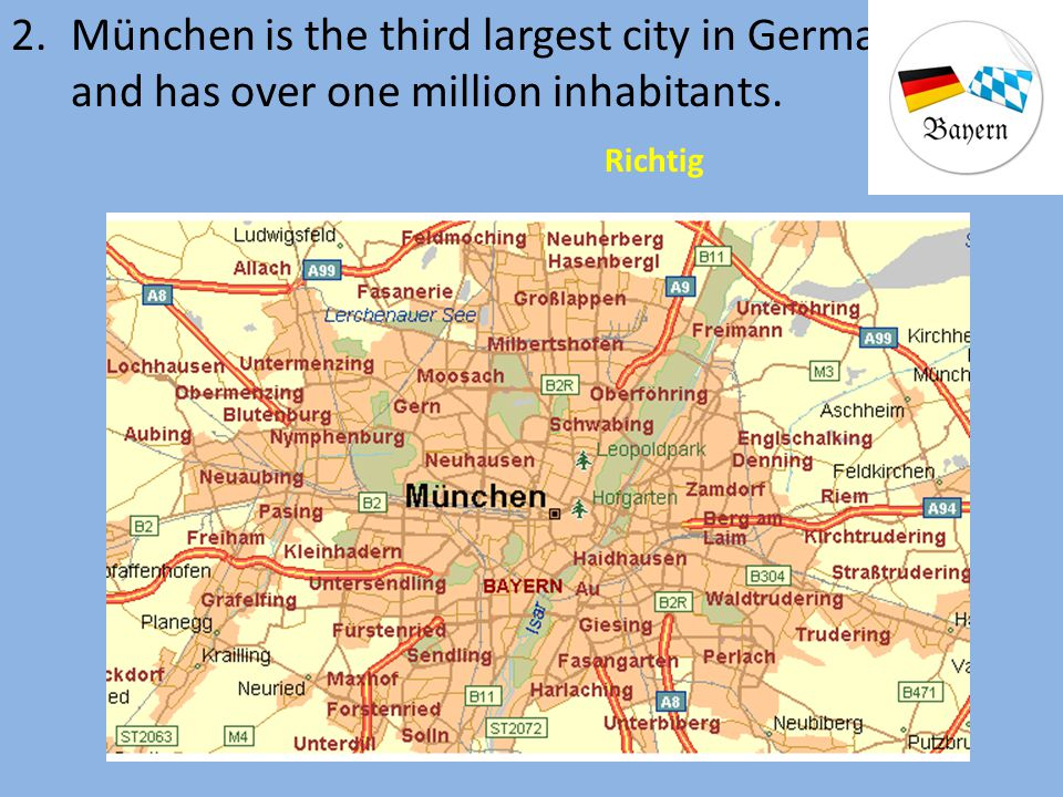 2.München is the third largest city in Germany, and has over one million inhabitants. Richtig