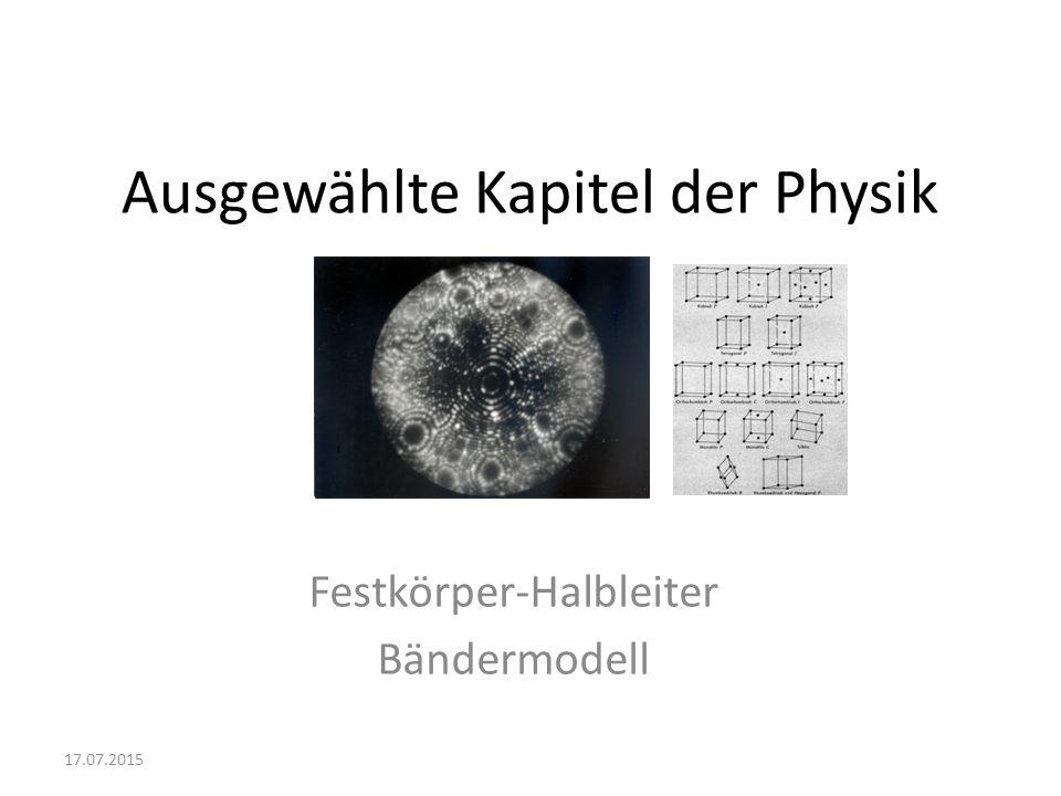 Ausgewählte Kapitel der Physik Festkörper-Halbleiter Bändermodell 17.07.2015