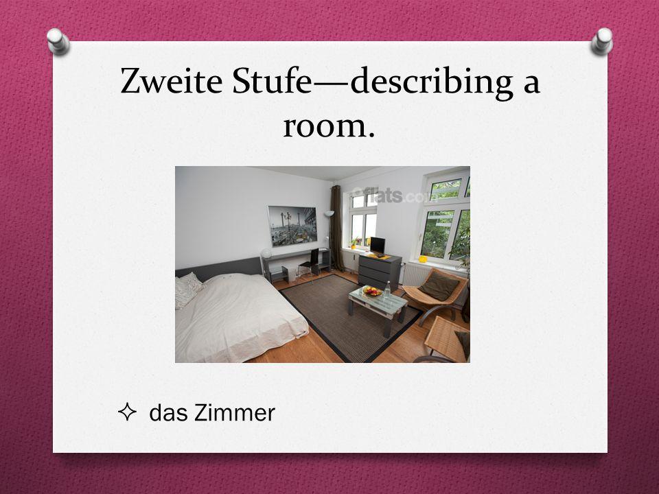 Zweite Stufe—describing a room.  das Zimmer