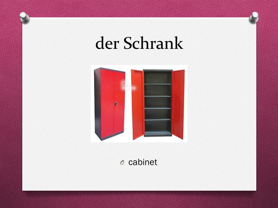der Schrank O cabinet