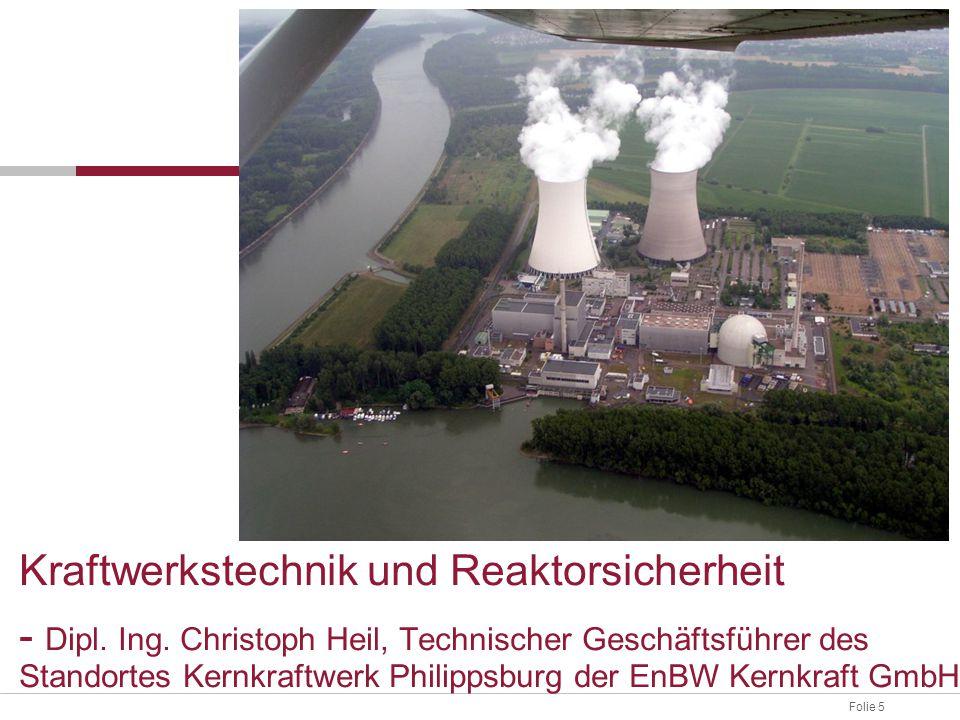 Folie 5 Kraftwerkstechnik und Reaktorsicherheit - Dipl. Ing. Christoph Heil, Technischer Geschäftsführer des Standortes Kernkraftwerk Philippsburg der