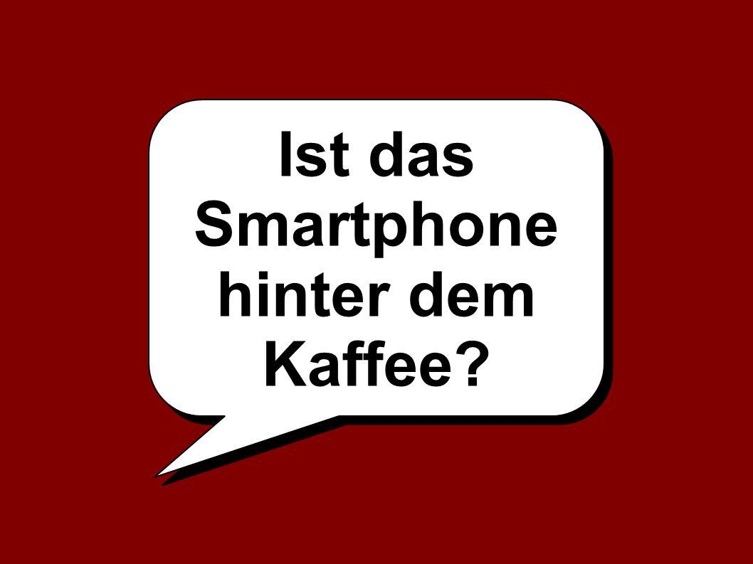 Ist das Smartphone hinter dem Kaffee Ist das Smartphone hinter dem Kaffee