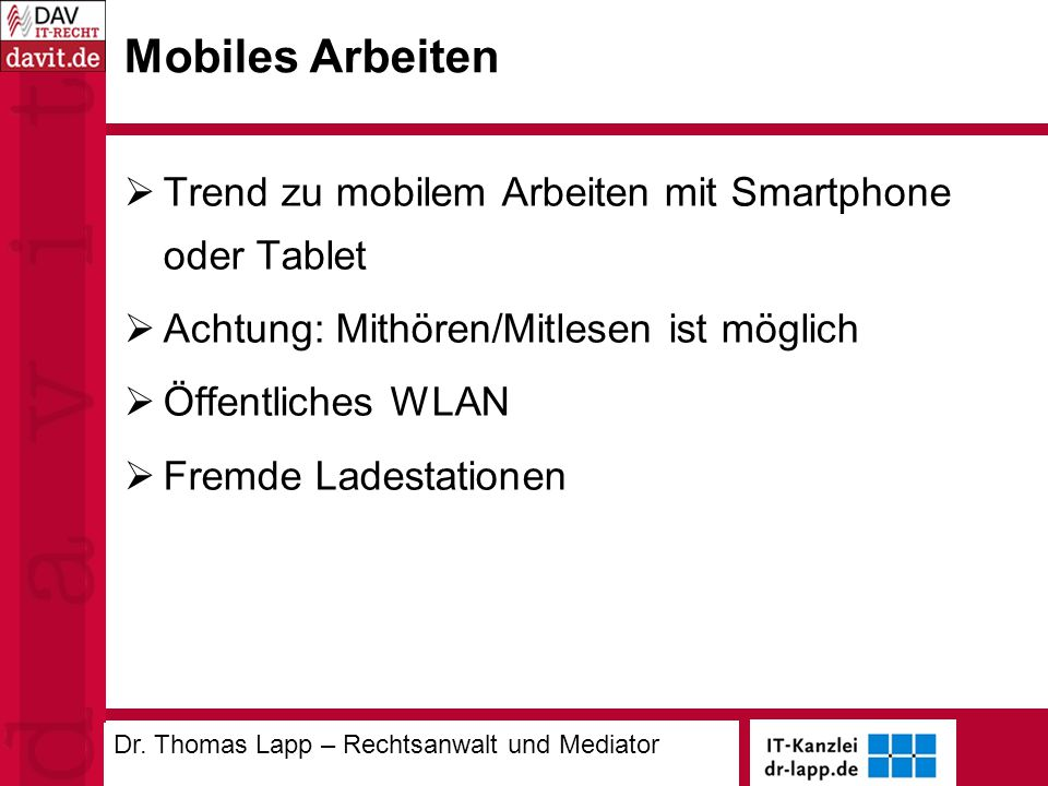 Mobiles Arbeiten  Trend zu mobilem Arbeiten mit Smartphone oder Tablet  Achtung: Mithören/Mitlesen ist möglich  Öffentliches WLAN  Fremde Ladestationen Dr.