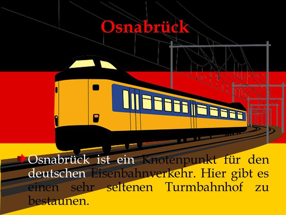 Osnabrück Osnabrück ist ein Knotenpunkt für den deutschen Eisenbahnverkehr. Hier gibt es einen sehr seltenen Turmbahnhof zu bestaunen.