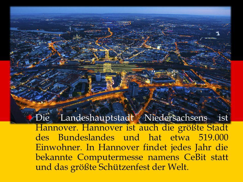 Die Landeshauptstadt Niedersachsens ist Hannover. Hannover ist auch die größte Stadt des Bundeslandes und hat etwa 519.000 Einwohner. In Hannover find