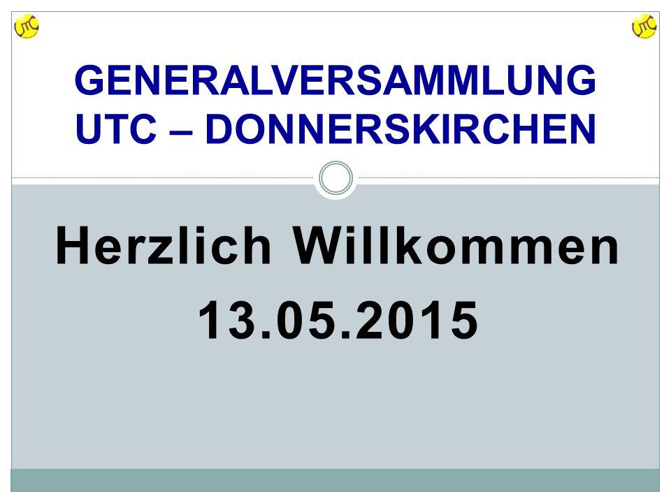 Herzlich Willkommen 13.05.2015 GENERALVERSAMMLUNG UTC – DONNERSKIRCHEN