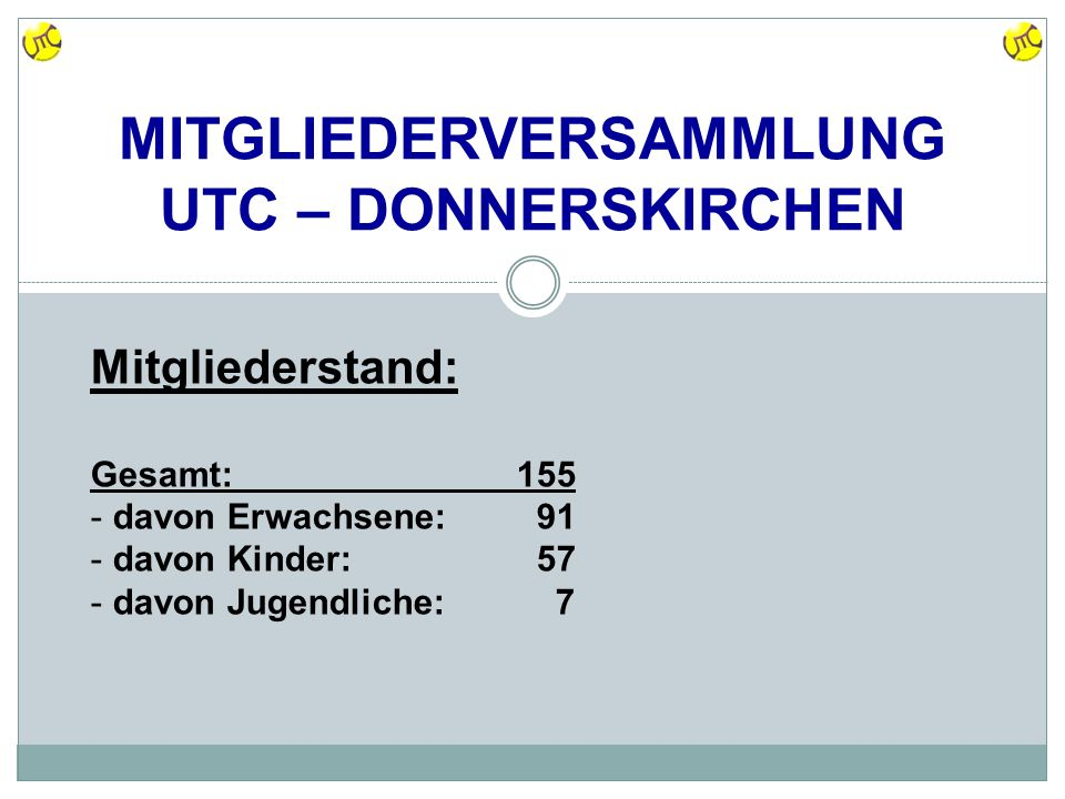 MITGLIEDERVERSAMMLUNG UTC – DONNERSKIRCHEN Mitgliederstand: Gesamt: 155 - davon Erwachsene: 91 - davon Kinder: 57 - davon Jugendliche: 7