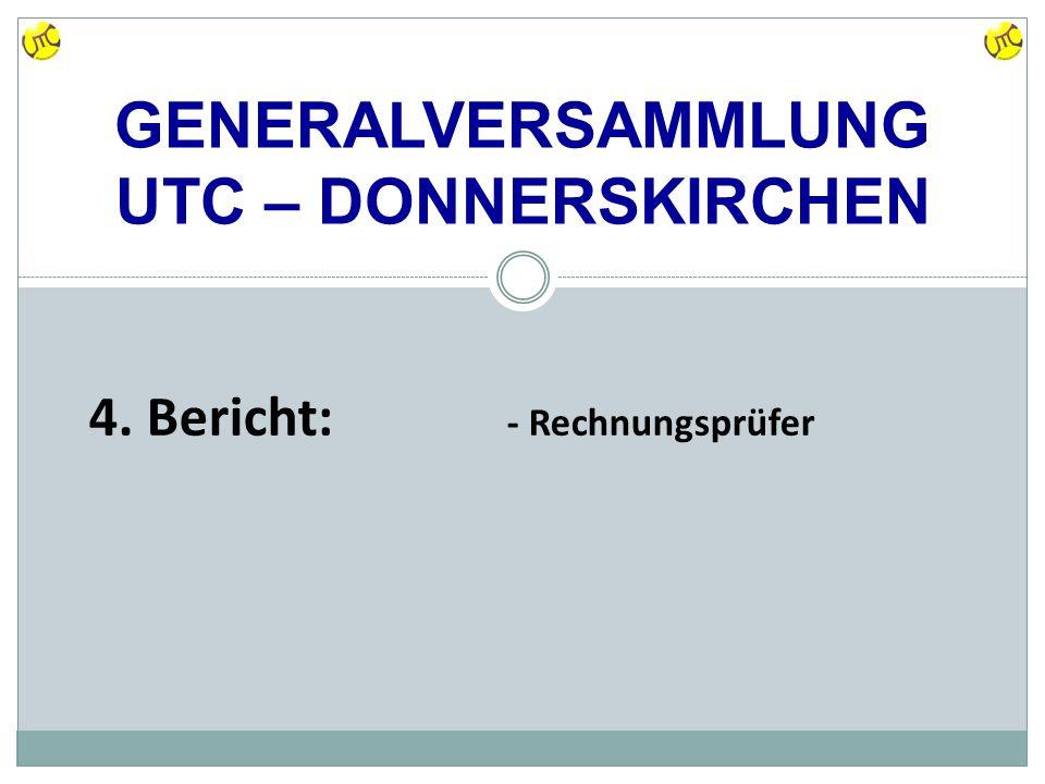 GENERALVERSAMMLUNG UTC – DONNERSKIRCHEN 4. Bericht: - Rechnungsprüfer