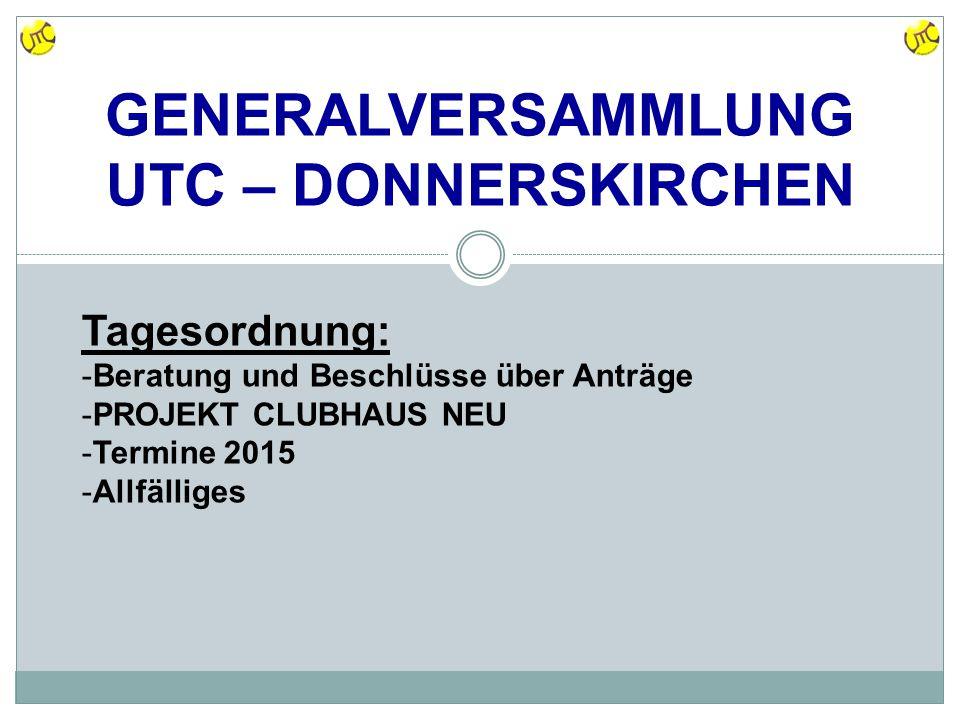 GENERALVERSAMMLUNG UTC – DONNERSKIRCHEN Tagesordnung: -Beratung und Beschlüsse über Anträge -PROJEKT CLUBHAUS NEU -Termine 2015 -Allfälliges