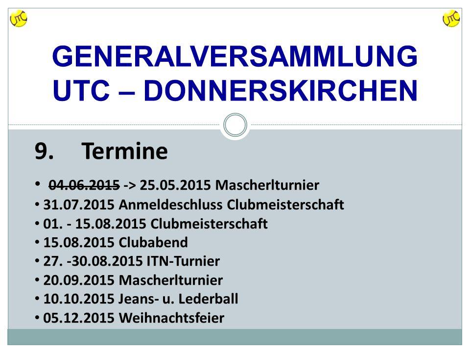 GENERALVERSAMMLUNG UTC – DONNERSKIRCHEN 9.Termine 04.06.2015 -> 25.05.2015 Mascherlturnier 31.07.2015 Anmeldeschluss Clubmeisterschaft 01.