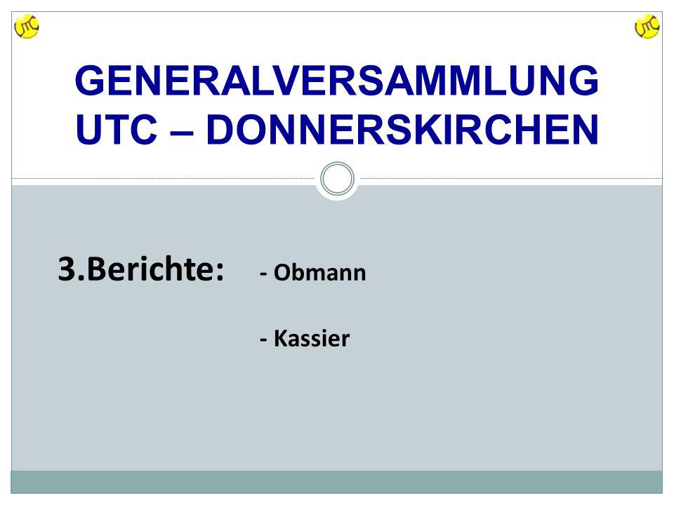 GENERALVERSAMMLUNG UTC – DONNERSKIRCHEN 3.Berichte: - Obmann - Kassier
