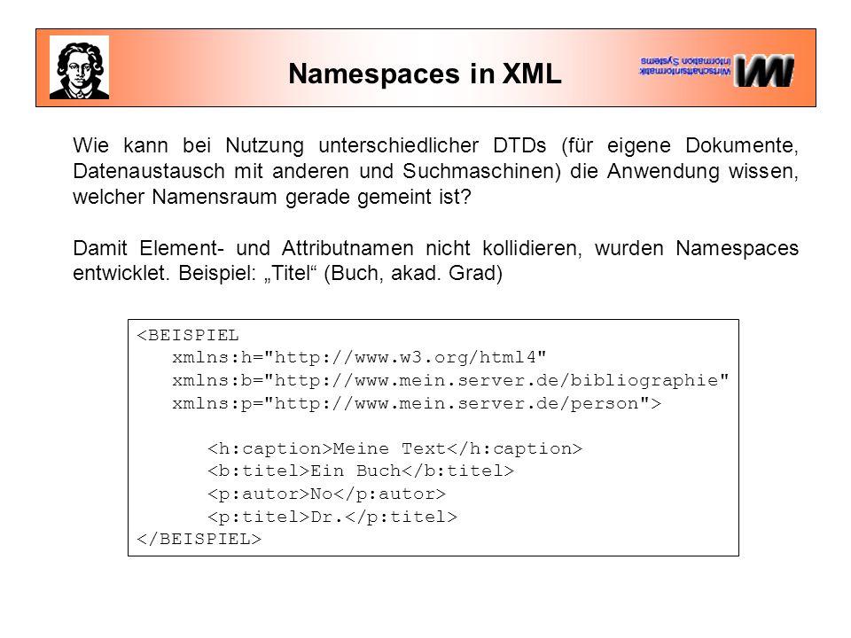 Namespaces in XML Wie kann bei Nutzung unterschiedlicher DTDs (für eigene Dokumente, Datenaustausch mit anderen und Suchmaschinen) die Anwendung wissen, welcher Namensraum gerade gemeint ist.