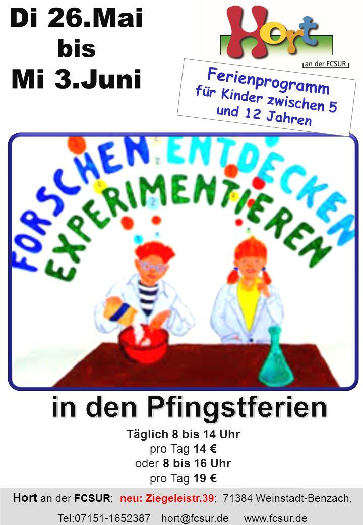 Täglich 8 bis 14 Uhr pro Tag 14 € oder 8 bis 16 Uhr pro Tag 19 € Hort an der FCSUR; neu: Ziegeleistr.39; 71384 Weinstadt-Benzach, Tel:07151-1652387 hort@fcsur.de www.fcsur.de Ferienprogramm für Kinder zwischen 5 und 12 Jahren