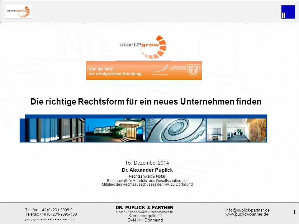 1 Rechtsformwahl bei der Unternehmensgründung Kronenburgallee 1 D-44141 Dortmund Telefon: +49 (0) 231-9095-0 Telefax: +49 (0) 231-9095-100 info@puplic