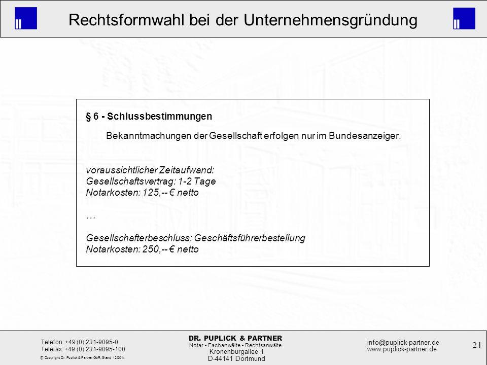 21 Rechtsformwahl bei der Unternehmensgründung Kronenburgallee 1 D-44141 Dortmund Telefon: +49 (0) 231-9095-0 Telefax: +49 (0) 231-9095-100 info@pupli
