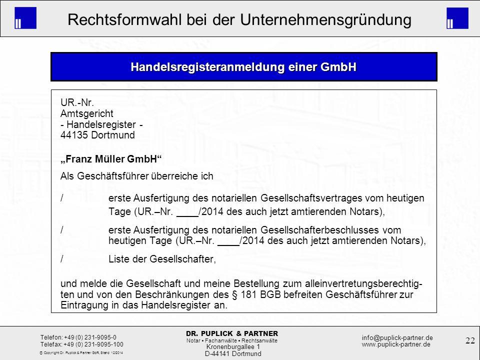 22 Rechtsformwahl bei der Unternehmensgründung Kronenburgallee 1 D-44141 Dortmund Telefon: +49 (0) 231-9095-0 Telefax: +49 (0) 231-9095-100 info@pupli