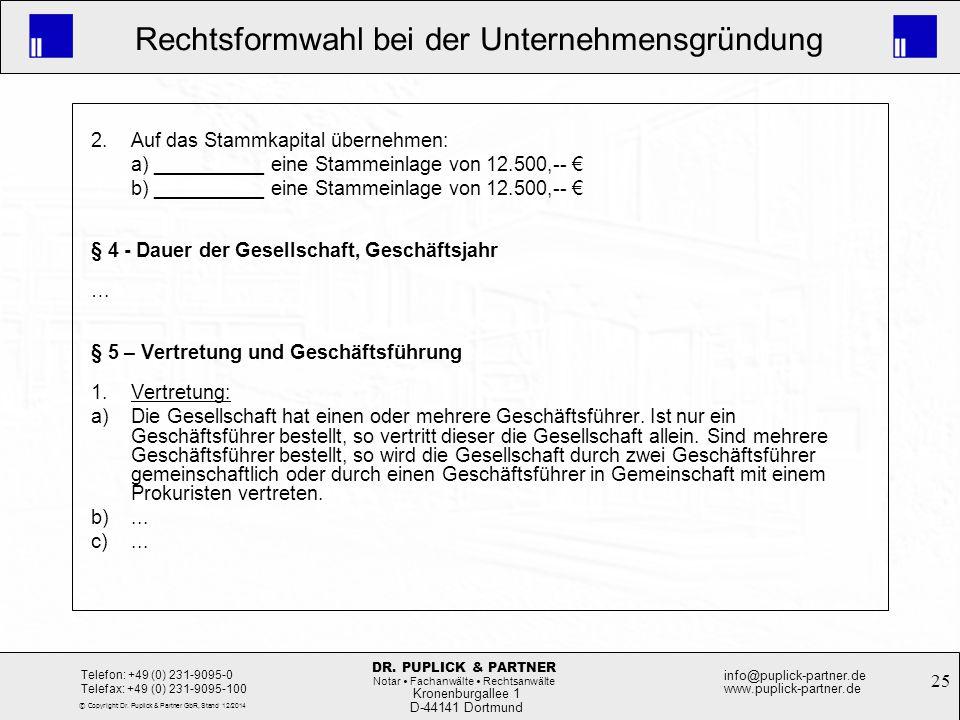 25 Rechtsformwahl bei der Unternehmensgründung Kronenburgallee 1 D-44141 Dortmund Telefon: +49 (0) 231-9095-0 Telefax: +49 (0) 231-9095-100 info@pupli
