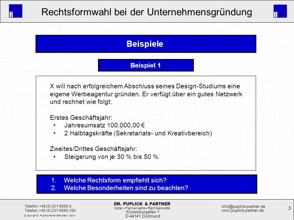 3 Rechtsformwahl bei der Unternehmensgründung Kronenburgallee 1 D-44141 Dortmund Telefon: +49 (0) 231-9095-0 Telefax: +49 (0) 231-9095-100 info@puplic
