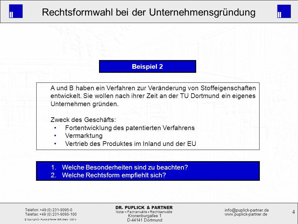 4 Rechtsformwahl bei der Unternehmensgründung Kronenburgallee 1 D-44141 Dortmund Telefon: +49 (0) 231-9095-0 Telefax: +49 (0) 231-9095-100 info@puplic