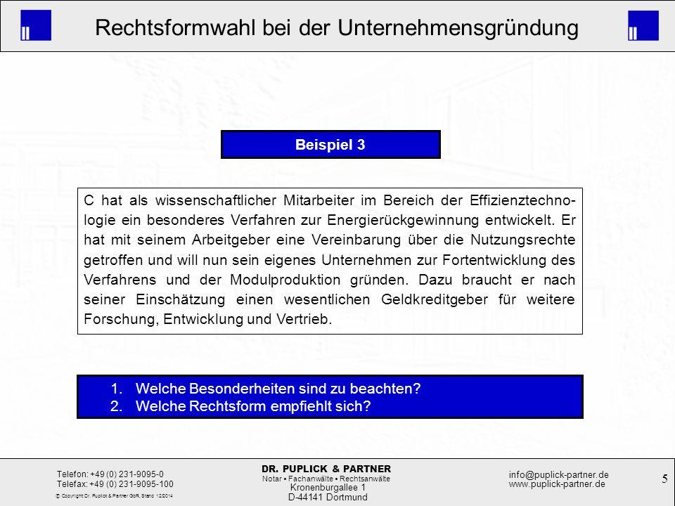 5 Rechtsformwahl bei der Unternehmensgründung Kronenburgallee 1 D-44141 Dortmund Telefon: +49 (0) 231-9095-0 Telefax: +49 (0) 231-9095-100 info@puplic