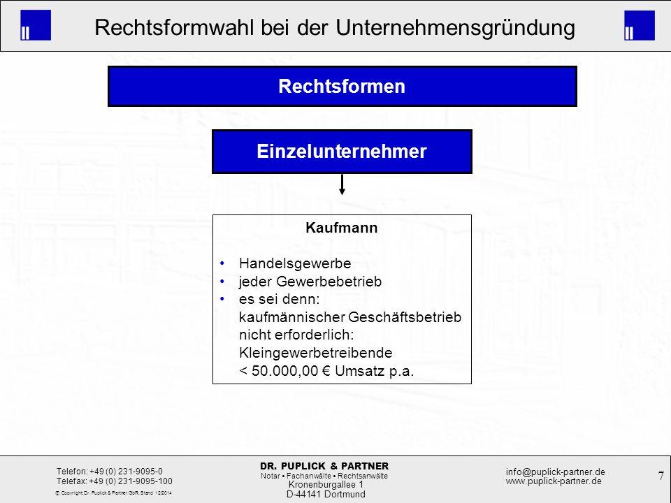 7 Rechtsformwahl bei der Unternehmensgründung Kronenburgallee 1 D-44141 Dortmund Telefon: +49 (0) 231-9095-0 Telefax: +49 (0) 231-9095-100 info@puplic