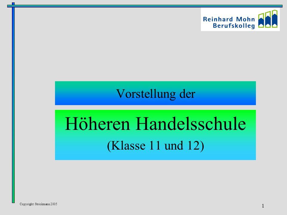 Copyright: Strickmann 2005 1 Vorstellung der Höheren Handelsschule (Klasse 11 und 12)