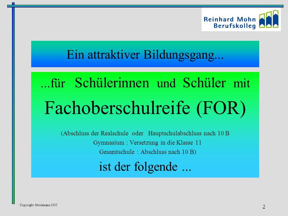 Copyright: Strickmann 2005 2 Ein attraktiver Bildungsgang......für Schülerinnen und Schüler mit Fachoberschulreife (FOR) (Abschluss der Realschule ode